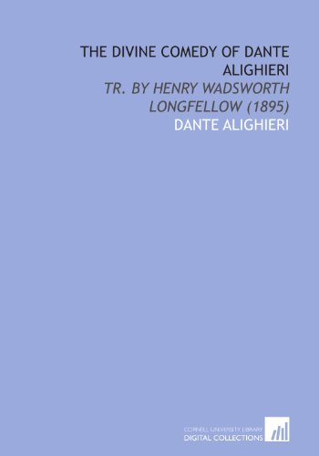 The Divine Comedy of Dante Alighieri: Tr. By Henry Wadsworth Longfellow (1895)