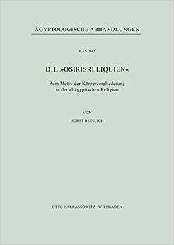 Book Die 'Osirisreliquien': Zum Motiv Der Korperzergliederung in Der Altagyptischen Religion (Agyptologische Abhandlungen)