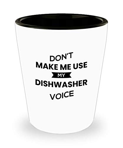 (FUNNY DISHWASHER SHOT GLASS - DON'T MAKE ME USE MY DISHWASHER VOICE - UNIQUE INSPIRATIONAL SARCASM GIFT FOR ADULTS FROM MEN WOMEN)