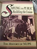 Serving the Public - Building the Union : The Forerunners, 1889-1928, Dix, Bernard, 0853156468