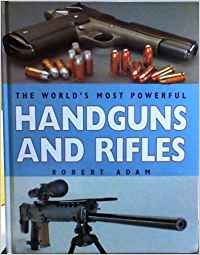 World's Most Powerful Rifles and Handguns por Robert Adam,Ann Cree