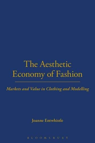 The Aesthetic Economy of Fashion: Markets and Value in Clothing and Modelling
