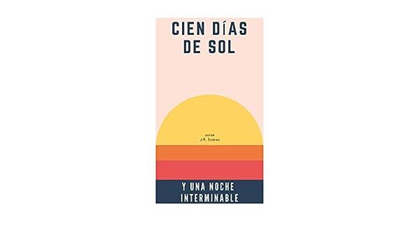 Cien Días de Sol y Una Noche Interminable eBook: J.R. Suarez ...