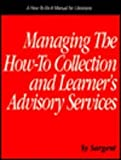 Managing the How-to Collection and Learner's Advisory Services, Sy Sargent, 1555701434