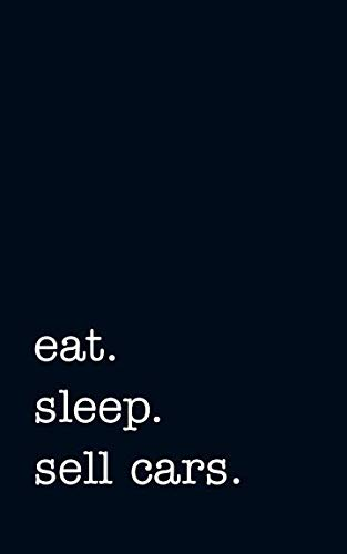 (eat. sleep. sell cars. - Lined Notebook: College Ruled Writing Journal)