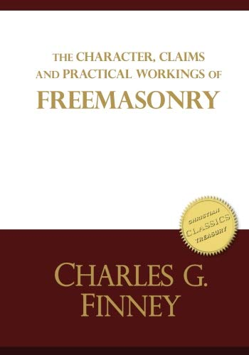 The Character, Claims and Practical Workings of Freemasonry: The classic guide on Freemasons and Christianity