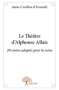Le théâtre d'Alphonse Allais par Anne-Caroline d` Arnaudy
