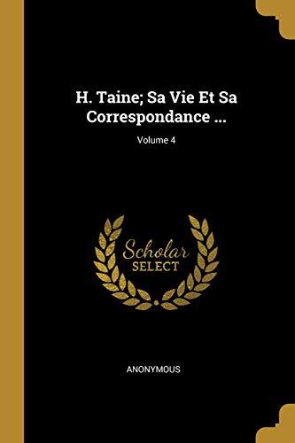 H. Taine; Sa Vie Et Sa Correspondance ...; Volume 4
