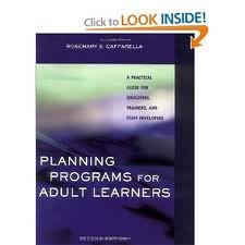Planning Programs for Adult Learners: A Practical Guide for Educators, Trainers, and Staff Developers, 2nd (second) edition by Rosemary S. Caffarella (2001-11-16)