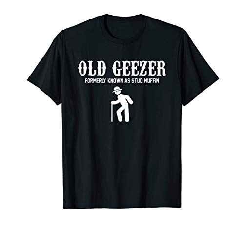 (Old Man Shirt - Old Geezer Formerly Known As Stud Muffin Tee )