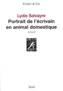 Portrait de l'écrivain en animal domestique, Salvayre, Lydie