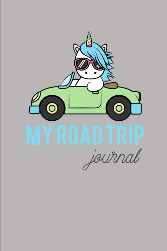 My Road Trip Journal: Cute Unicorn Cover- Blank Lined Journal Notebook for your  Road Trips, Girls Trip,  Spring Break Trips, perfect for Kids and Teens