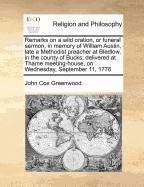 Download Remarks on a wild oration, or funeral sermon, in memory of William Austin, late a Methodist preacher at Bledlow, in the county of Bucks; delivered at ... on Wednesday, September 11, 1776 pdf