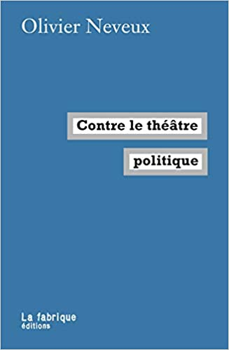 Amazon Fr Contre Le Theatre Politique Olivier Neveux