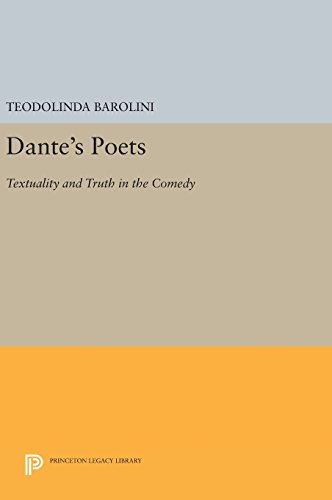 Dante's Poets: Textuality and Truth in the COMEDY (Princeton Legacy Library) by Teodolinda Barolini