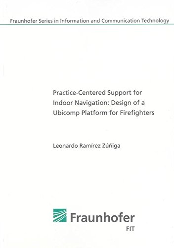 Read Online Practice-centered Support for Indoor Navigation: Design of a Ubicomp Platform for Firefighters (Fraunhofer Series in Information and Communication Technology) pdf