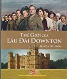 img - for The World of Downton Abbey in Vietnamese (