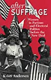 After Suffrage : Women in Partisan and Electoral Politics before the New Deal, Andersen, Kristi, 0226019551