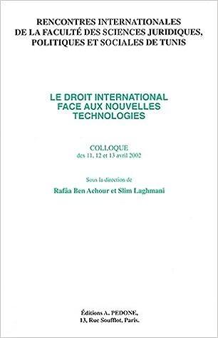 Livres gratuits Le droit international face aux nouvelles technologies. Ve rencontre internationale de la Faculté des Sciences juridiques, politiques et sociales de Tunis epub pdf