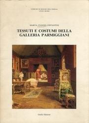 Tessuti e costumi della Galleria Parmiggiani (Cataloghi dei Civici musei di Reggio nell'Emilia) (Italian (Museo Del Tessuto E Del Costume)