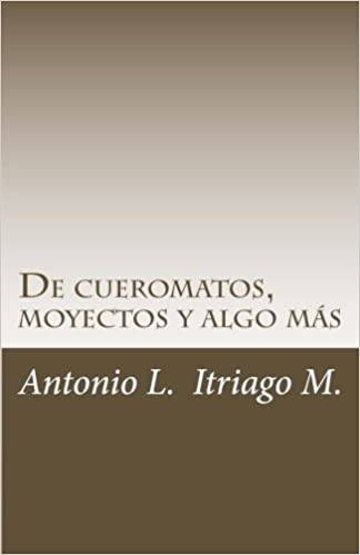 Book De cueromatos, moyectos y algo m??s (Spanish Edition) by Antonio L. Itriago M. (2015-04-11)