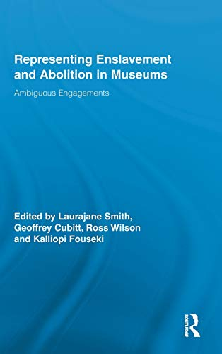 Representing Enslavement and Abolition in Museums: Ambiguous Engagements (Routledge Research in Museum Studies) by