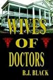Wives of Doctors, B. J. Black, 1410746526