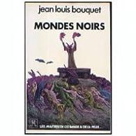 Mondes noirs par Jean-Louis Bouquet