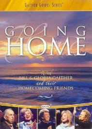 GAITHER GOSPEL SERIES: GOING HOME WITH BILL & GLORIA GAITHER