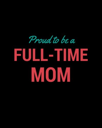 Download Proud to be a Full-time Mom: The Dot Grid Notebook for Mothers (Black) Large, 150 Dotted Pages, Softcover (Moms Dot Journal Notebook Large) (Volume 4) ebook