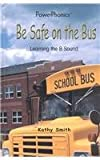 Be Safe on the Bus, Kathy Smith, 0823959007
