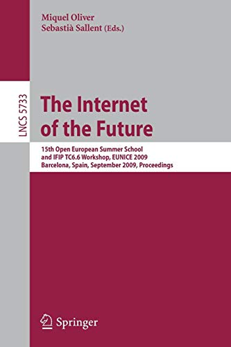 The Internet of the Future: 15th Open European Summer School and IFIP TC6.6 Workshop, EUNICE 2009, Barcelona, Spain, Sep