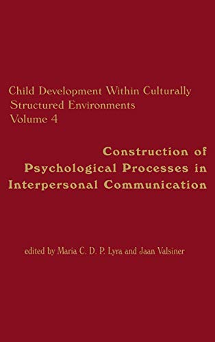 Child Development Within Culturally Structured Environments, Volume 4: Construction of Psychological Processes in Interpersonal Communication (v. 4)