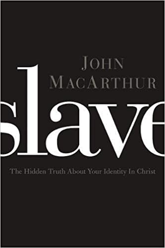 Slave: The Hidden Truth About Your Identity in Christ: John F. MacArthur: 9781400204298