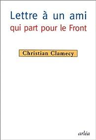 Lettre à un ami qui part pour le Front par Christian Clamecy