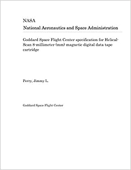 Goddard Space Flight Center Specification For Helical Scan 8 Millimeter Mm Magnetic Digital Data Tape Cartridge Nasa National Aeronautics And Space Administration 9781730770760 Amazon Com Books