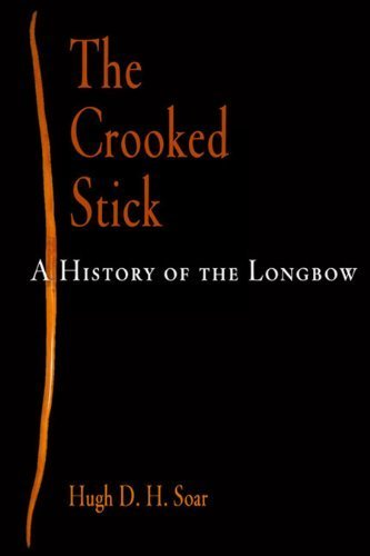 The Crooked Stick: A History of the Longbow by Hugh D. H. Soar (2009-10-01)
