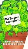 The Toughest Houseplants, Gary M. Spahl, 1558671781