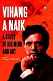 Vihang A Naik: A Study of his Mind and Art