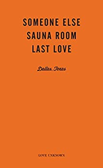 Someone Else, Sauna Room, Last Love: Love Unknown – Dallas, Texas by [Waller, Angie]