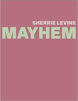 sherrie levine mayhem whitney museum of american art by burton johanna sussman elisabeth 2012 04 10 hardcover