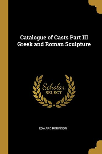 Catalogue of Casts Part III Greek and Roman Sculpture