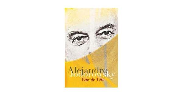 OJO DE ORO (Spanish Edition): JODOROWSKY: 9789502806259: Amazon.com: Books