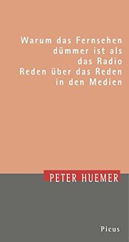 Warum das Fernsehen dümmer ist als das Radio. Reden über das Reden in den Medien. Theodor-Herzl-Vorlesung