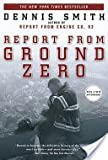 Report from Ground Zero : The Story of the Rescue Efforts at the World Trade Center