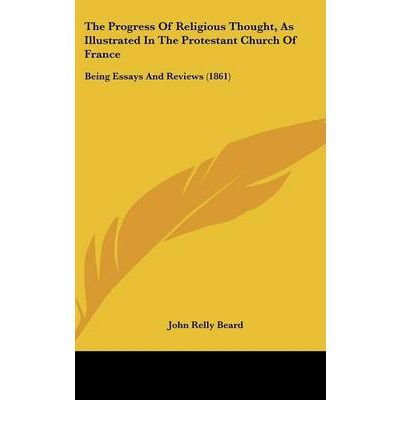 Download The Progress Of Religious Thought, As Illustrated In The Protestant Church Of France: Being Essays And Reviews (1861) (Hardback) - Common PDF