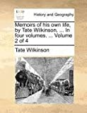 Memoirs of His Own Life, by Tate Wilkinson, In, Tate Wilkinson, 114087635X