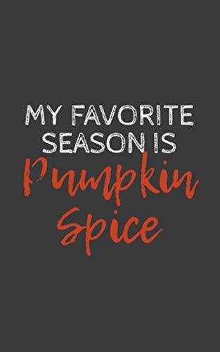 My Favorite Season Is Pumpkin Spice: My Favorite Season Is Pumpkin Spice Notebook - Autumn October's Doodle Diary Book Gift For Coffee Latte Lovers ... Costume When Trick Or Treating On Halloween! -