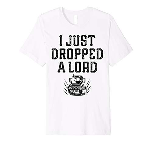 (Trucker Shirt I Dropped A Load Tees Funny Men Truck Driver)
