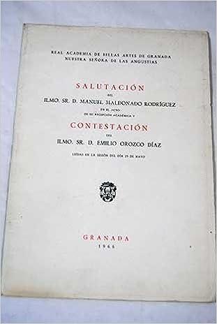 Sr. D. Manuel Maldonado Rodriguez en el acto de su recepción académica y contestación del Ilmo. Sr. D. Emilio Orozco Díaz: Manuel Maldonado: Amazon.com: ...